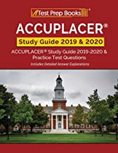 ACCUPLACER Study Guide 2019 & 2020: ACCUPLACER Study Guide 2019-2020 & Practice Test Questions [Includes Detailed Answer Explanations]