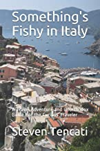 Something's Fishy in Italy: A Travel Adventure and Unorthodox Guide For the Curious Traveler PDF