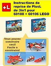 Instructions de reprise de PlusL de 3in1 pour 60108 + 60106 LEGO: Vous pouvez construire le 3in1 pour 60108 + 60106 LEGO de vos propres briques! (French Edition)