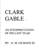 Clark Gable - An Interpretation of His Last Year