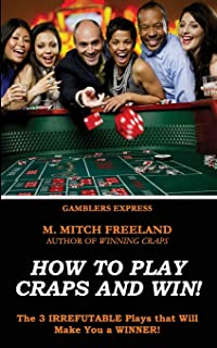 How To Play Craps and Win!: The 3 IRREFUTABLE Plays that Will Make You a WINNER!  (CRAPS STRATEGY) (Gamblers Express Series)
