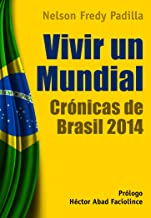 Vivir un mundial. Crónicas de Brasil 2014 (Spanish Edition)