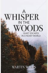 A Whisper in the Woods: Quiet Escapes in a Noisy World Kindle Edition