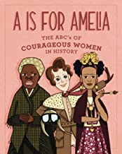 A is for Amelia - The ABCs of Courageous Women in History