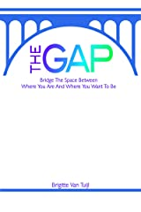 The Gap: bridge the space between where you are and where you want to be Kindle Edition