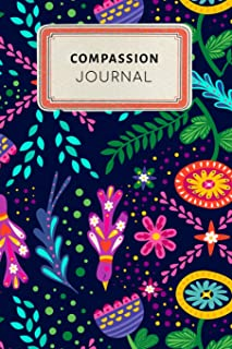 Compassion Journal: Cute Floral College Ruled Journal Notebook - 100 pages 6 x 9 inches Log Book (Gratitude Journal Series Volume 16)