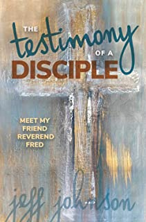 The Testimony of a Disciple: Meet My Friend Reverend Fred