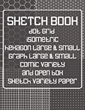 Sketch Book: Dot Grid, Isometric, Hexagon, Graph, Comic Book, and Open Box Sketch Variety Paper Notebook for Drawing Doodling and Sketching Gray (SK 8.5