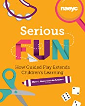 Serious Fun: How Guided Play Extends Children's Learning (Powerful Playful Learning)