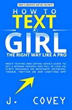 How to Text a Girl the Right Way Like a Pro: Men's Texting and Dating Advice Guide to Get a Woman Hooked and Fall in Love Via Flirty Messages on WhatsApp, ... Twitter or Any Chatting (English Edition)