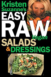 Kristen Suzanne's EASY Raw Vegan Salads & Dressings: Fun & Easy Raw Food Recipes for Making the World's Most Delicious & Healthy Salads for Yourself, Your Family & Entertaining