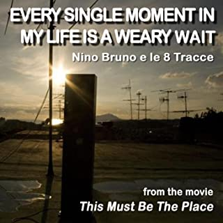 Every Single Moment In My Life Is a Weary Wait