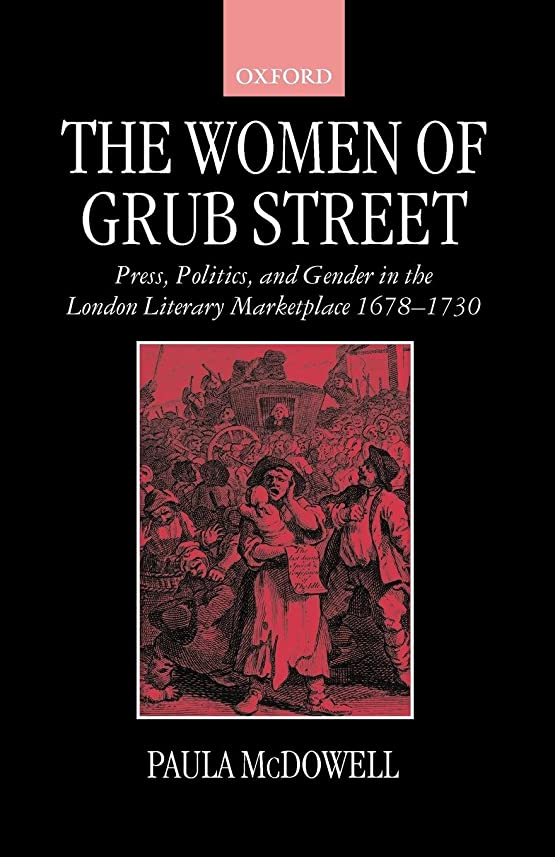条件付き大人店主The Women of Grub Street: Press, Politics, and Gender in the London Literary Marketplace, 1678-1730