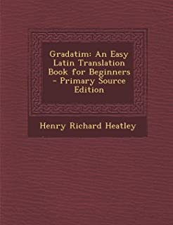 Gradatim: An Easy Latin Translation Book for Beginners - Primary Source Edition