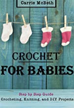 CROCHET: Crocheting For Babies, Knitting, DIY, Projects Step by Step (Sewing, Quilting, DIY Crochet, Baby Crochet, Baby Knitting, Afgahn, Patterns Guide, Scarves)