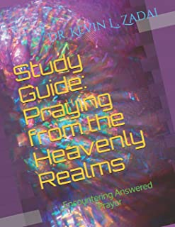 Study Guide: Praying from the Heavenly Realms: Encountering Answered Prayer (WarriorNotes School of the Spirit)