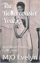 The Rollercoaster Years: An Edited Poetry Collection (An Exploration Of Life in Poetry Book 1)