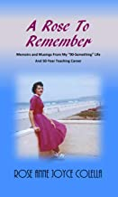 """A Rose To Remember: Memoirs and Musings From My """"90-Something"""" Life And 50-Year Teaching Career"""
