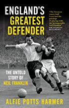England's Greatest Defender: The Untold Story of Neil Franklin