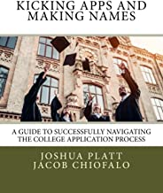 Kicking Apps and Making Names: A Guide to Successfully Navigating the College Application Process