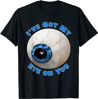 I've Got My Eye On You Funny Giant Eyeball T-Shirt