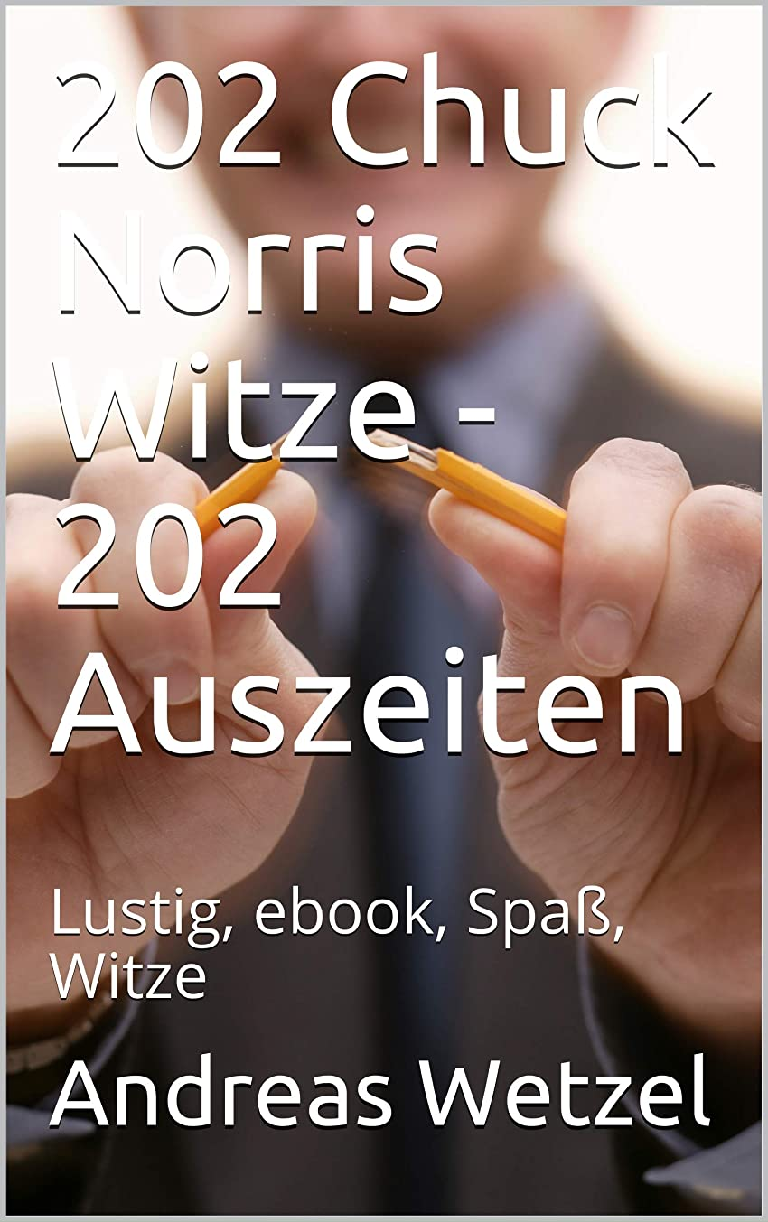 協会加害者むき出し202 Chuck Norris Witze - 202 Auszeiten: Lustig, ebook, Spa?, Witze (Witzebuch) (German Edition)