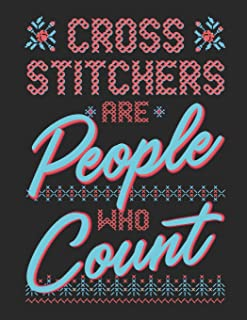 Cross Stitchers Are People Who Count: Notebook with Dot Grid, Lined Journal, and Graph Paper for Cross Stitch and Needlepoint Lovers to Write and Design In