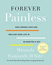 Forever Painless: End Chronic Pain and Reclaim Your Life in 30 Minutes a Day (Aging Backwards Book 2)