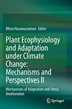 Plant Ecophysiology and Adaptation under Climate Change: Mechanisms and Perspectives II: Mechanisms of Adaptation and Stre...