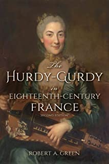The Hurdy-Gurdy in Eighteenth-Century France, Second Edition (Publications of the Early Music Institute)