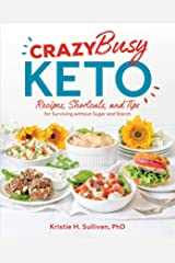 Crazy Busy Keto: Recipes, Shortcuts, and Tips for Surviving without Sugar and Starch Kindle Edition