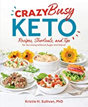 Crazy Busy Keto: Recipes, Shortcuts, and Tips for Surviving without Sugar and Starch (English Edition)