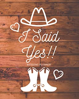 I Said Yes: Wedding Planner: A Complete Rustic Country Inspired Wedding Planner for a Bride in Cowboy Boots