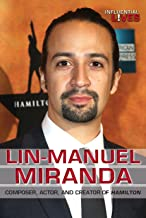 Lin-Manuel Miranda: Composer, Actor, and Creator of Hamilton (Influential Lives)