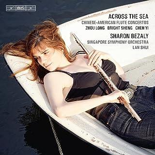中国系アメリカ作曲家のフルート協奏曲 (Across The Sea / Chinese-American Flute Concertos / Zhou Long, Bright Sheng, Chen Yi / Sharon Bezaly, ...