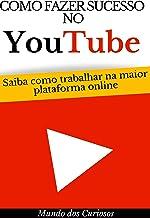 Como Fazer Sucesso Com o Youtube: Saiba como trabalhar na maior plataforma online (Dinheiro Online Livro 3)