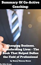 Summary Of Co-Active Coaching: Changing Business, Transforming Lives by Henry Kimsey-House