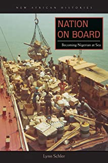 Nation on Board: Becoming Nigerian at Sea (New African Histories)