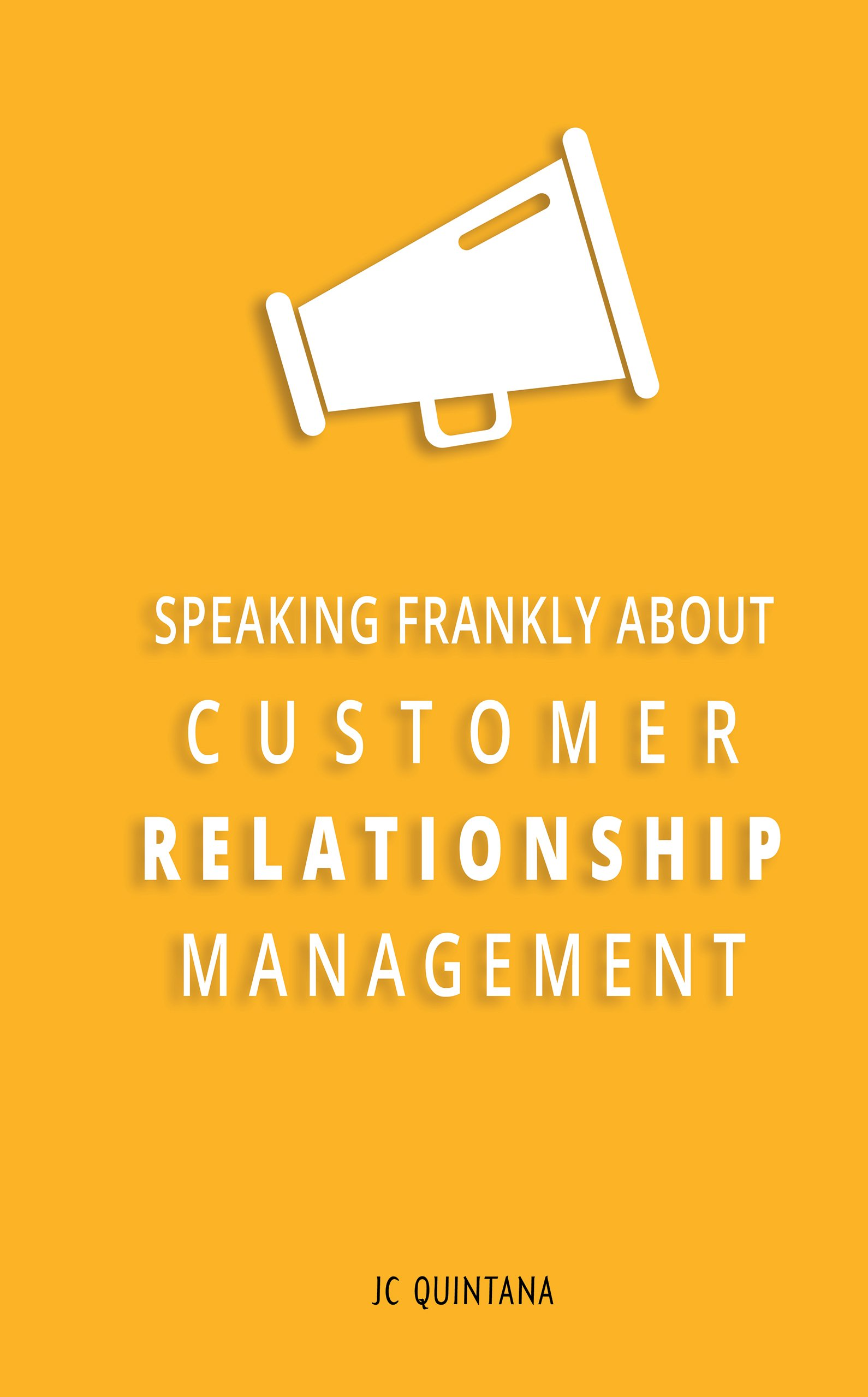 Speaking Frankly About Customer Relationship Management: Why Customer Relationship Management Is Still Alive And Vital To Your Company's Customer Strategy