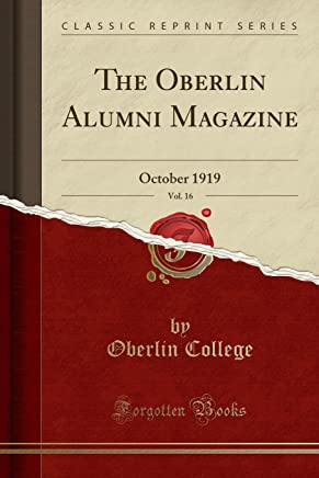 The Oberlin Alumni Magazine, Vol. 16: October 1919 (Classic Reprint)