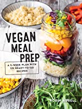 Vegan Meal Prep: A 5-Week Plan with 125 Ready-to-Go Recipes