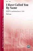 I Have Called You by Name - Words based on Isaiah 43:1 and Richard Keen (c. 1787), music by Tom Fettke - Choral Octavo - SATB