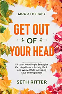 Mood Therapy: GET OUT OF YOUR HEAD - Discover How Simple Strategies Can Help Reduce Anxiety, Panic, and Worry, While Incre...