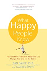 What Happy People Know: How the New Science of Happiness Can Change Your Life for the Better Paperback