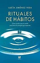 Rituales de Hábitos: Cómo condicionar tu mente para tener la energía que necesitas (Spanish Edition)