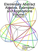 Elementary Abstract Algebra, Examples and Applications Volume 1: Foundations