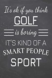 It's Ok If You Think Golf Is Boring It's Kind Of A Smart People Sport: Golf Notebook, Planner or Journal   Size 6 x 9   110 Dot Grid Pages   Office ... Golf Gift Idea for Christmas or Birthday