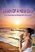 Dawn Of A New Day: My Journey to Nonprofit Success