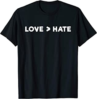 love is greater than hate t shirt
