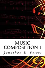 Music Composition 1: Learn how to compose well-written rhythms and melodies (Volume 1)